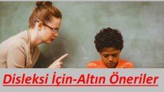 Disleksi Çocuklar İçin Altın Öneriler