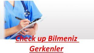 CHECK UP HAKKINDA BİLMEMİZ GEREKENELER